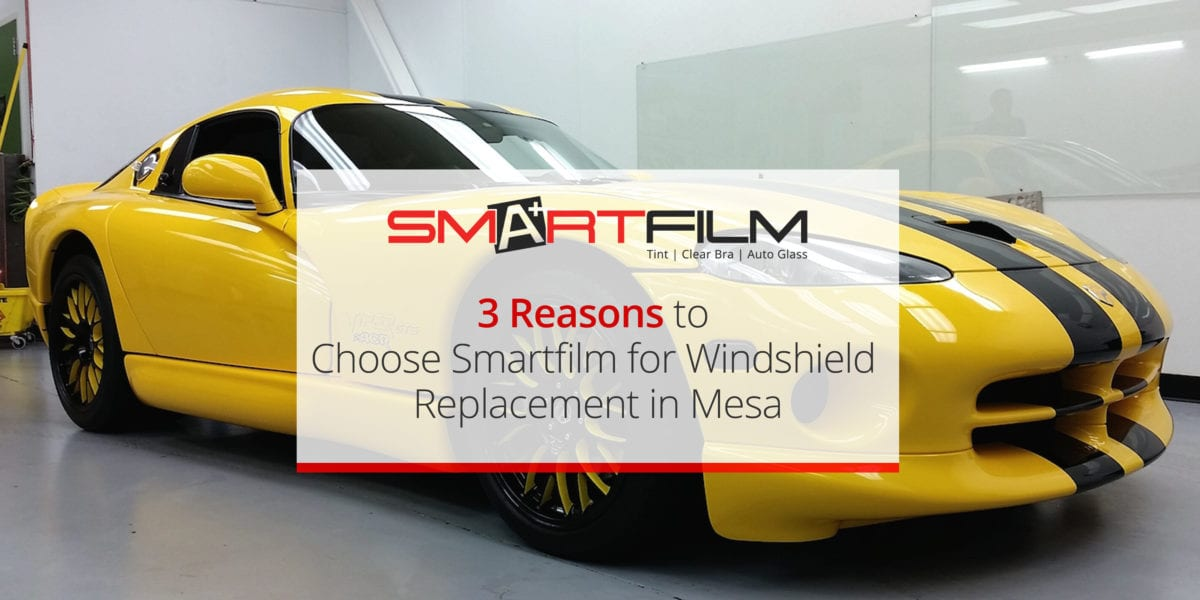 3-Reasons-to-Choose-Smartfilm-for-Windshield-Replacement-in-Mesa