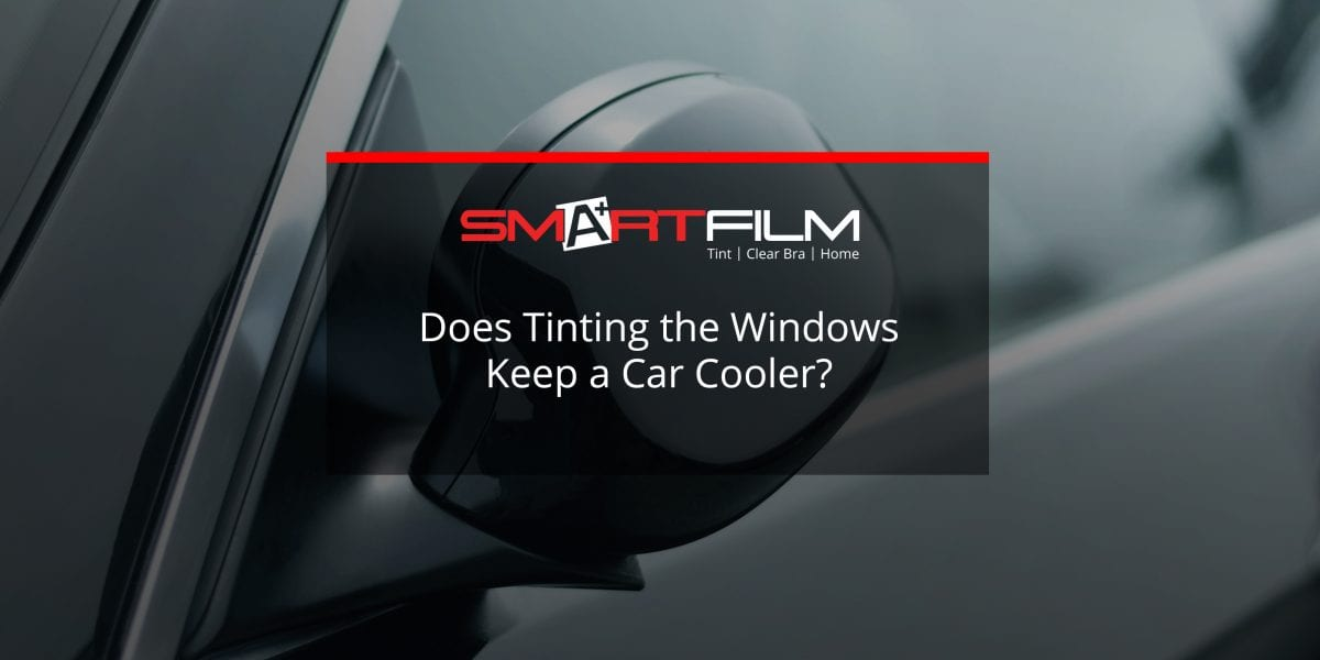does tinting windows really keep your car cooler