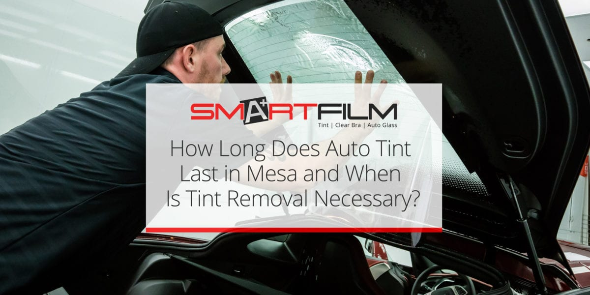 How-Long-Does-Auto-Tint-Last-in-Mesa-and-When-Is-Tint-Removal-Necessary