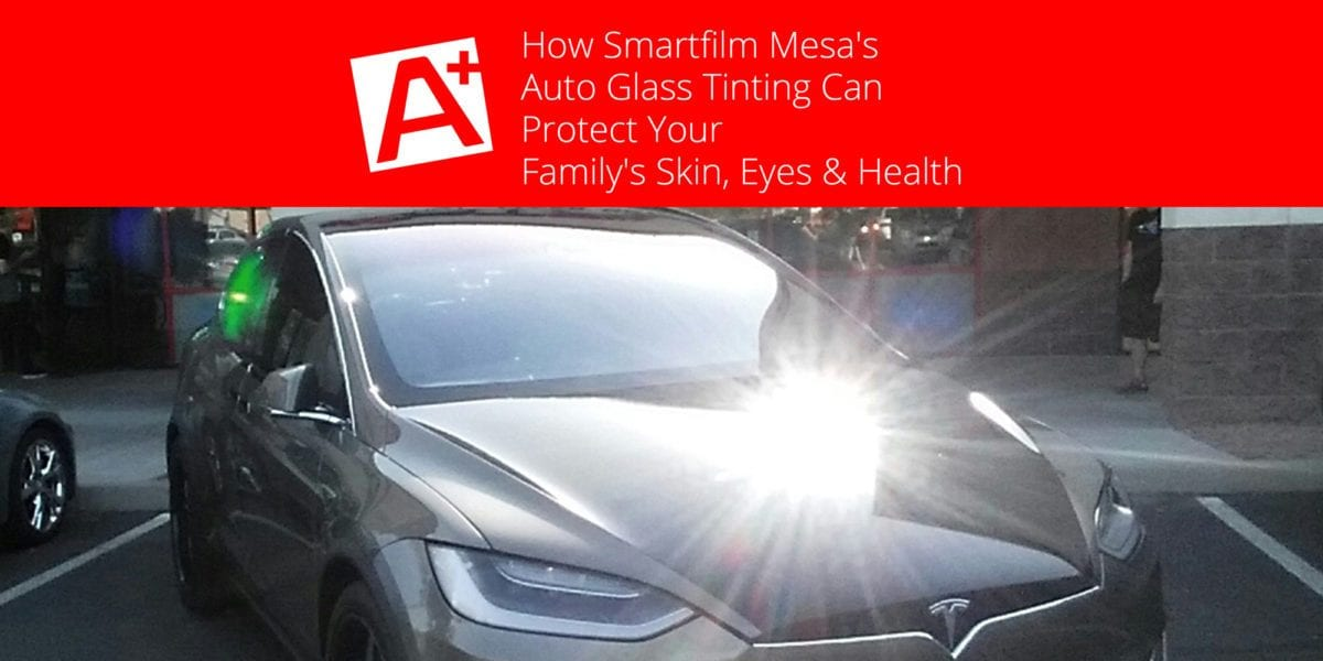 How-Smartfilm-Mesa's-Auto-Glass-Tinting-Can-Protect-Your-Family's-Skin,-Eyes-&-Health